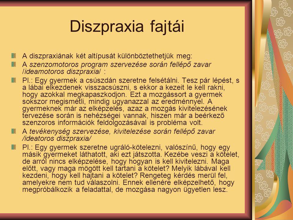 Diszpraxia fajtái A diszpraxiának két altípusát különböztethetjük meg: