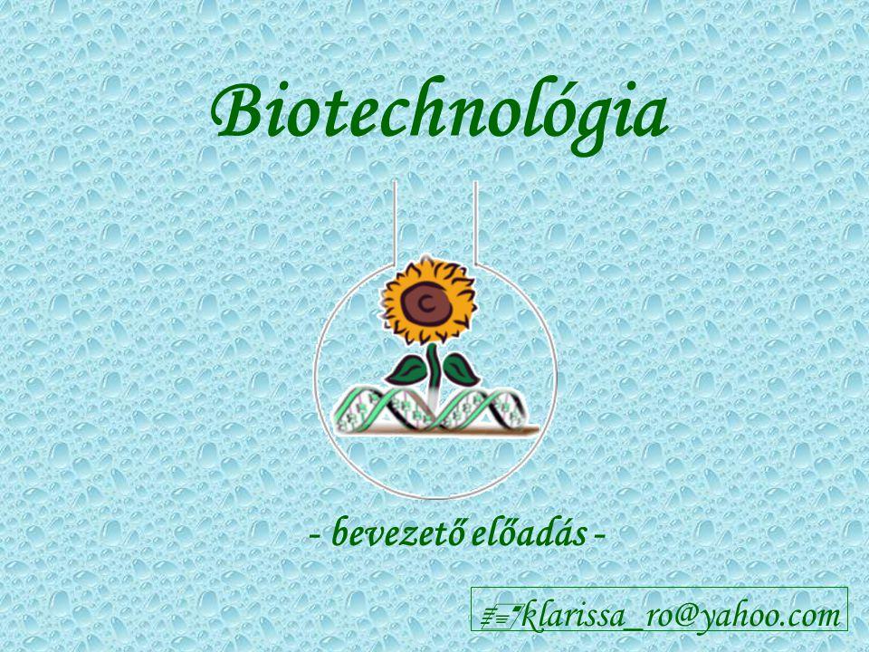Biotechnológia - bevezető előadás - klarissa_ro@yahoo.com