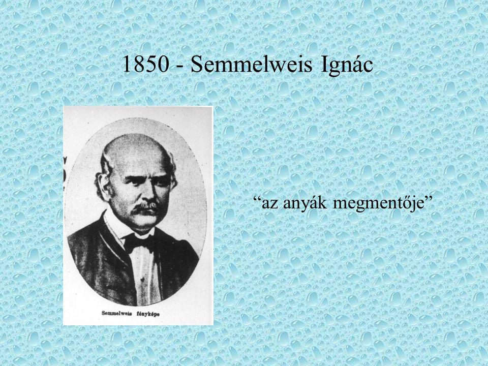 1850 - Semmelweis Ignác az anyák megmentője