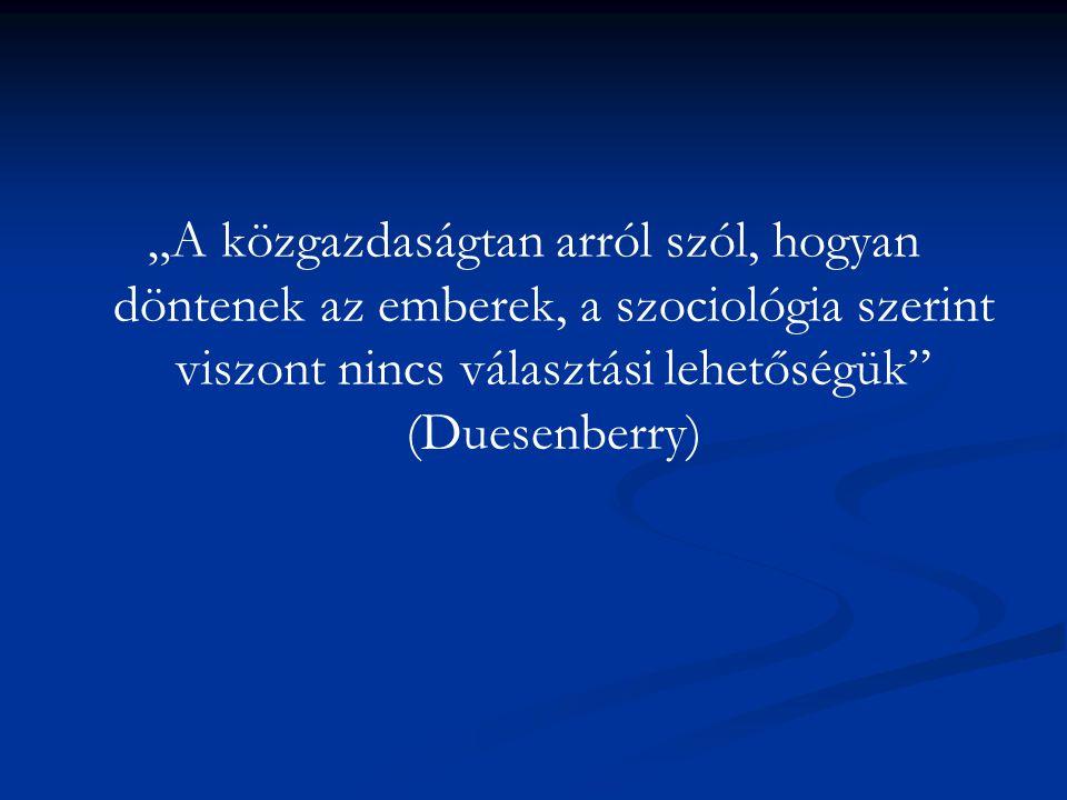 """""""A közgazdaságtan arról szól, hogyan döntenek az emberek, a szociológia szerint viszont nincs választási lehetőségük (Duesenberry)"""