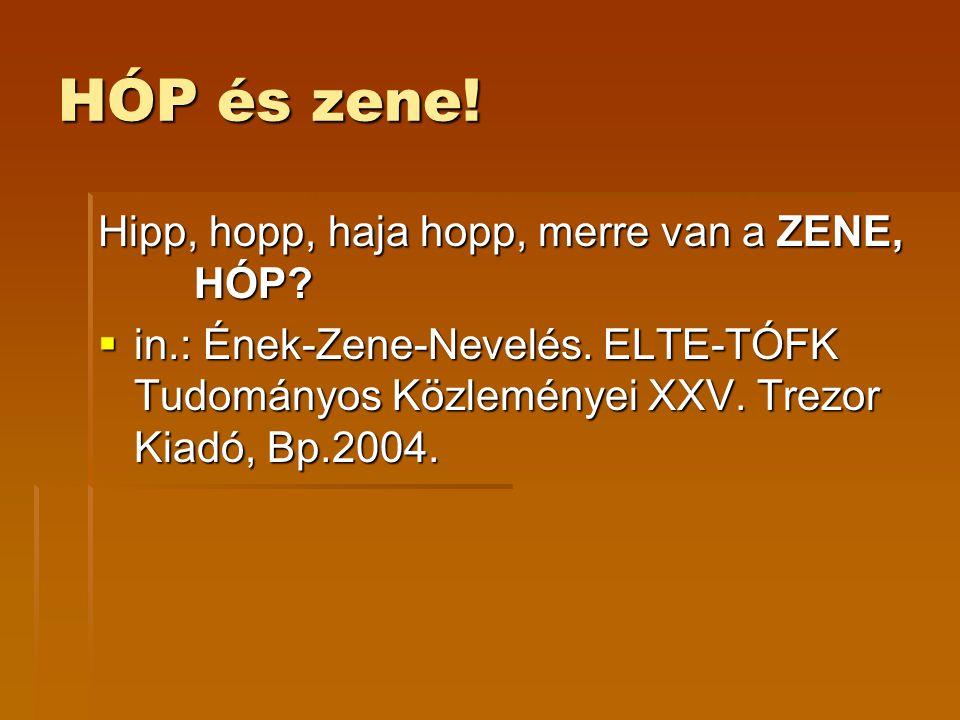 HÓP és zene! Hipp, hopp, haja hopp, merre van a ZENE, HÓP