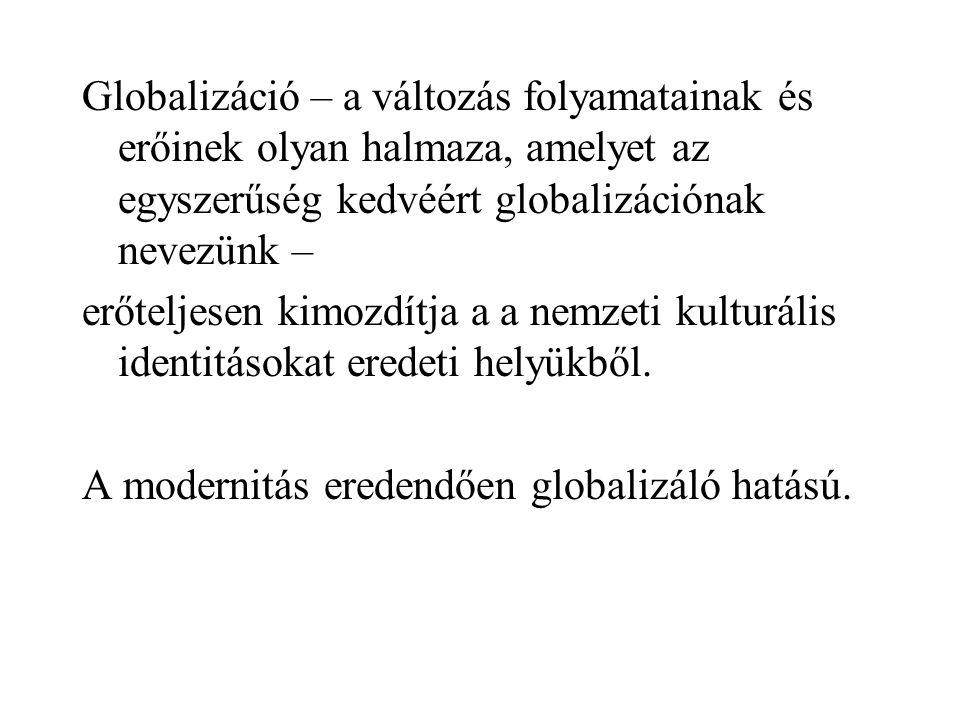Globalizáció – a változás folyamatainak és erőinek olyan halmaza, amelyet az egyszerűség kedvéért globalizációnak nevezünk –
