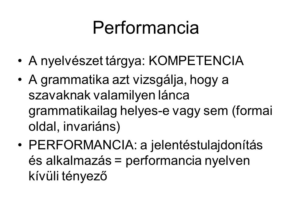 Performancia A nyelvészet tárgya: KOMPETENCIA