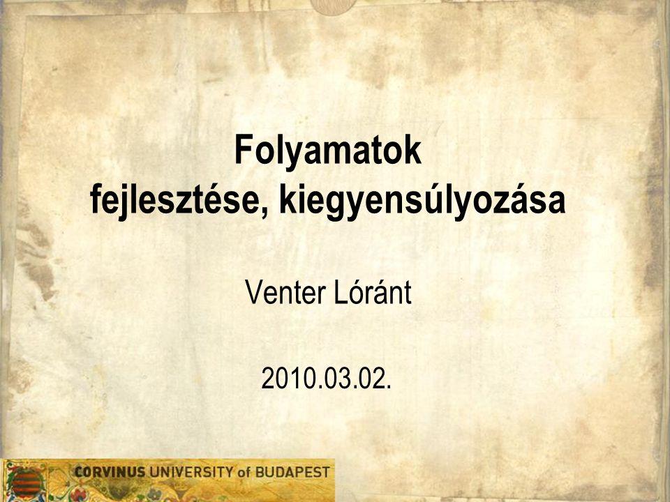 Folyamatok fejlesztése, kiegyensúlyozása Venter Lóránt