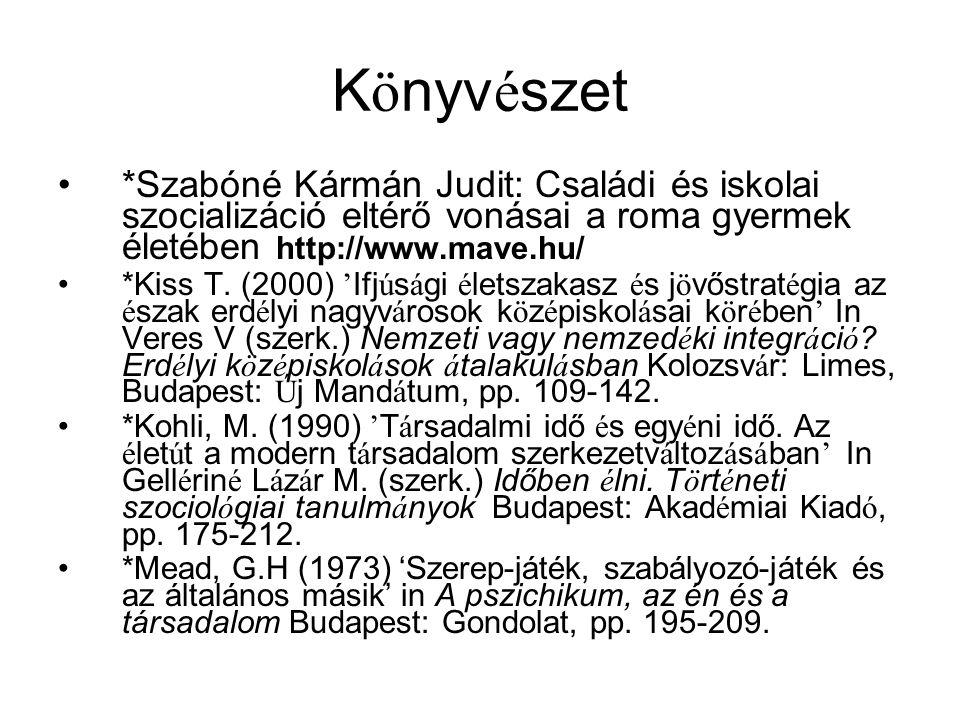 Könyvészet *Szabóné Kármán Judit: Családi és iskolai szocializáció eltérő vonásai a roma gyermek életében http://www.mave.hu/