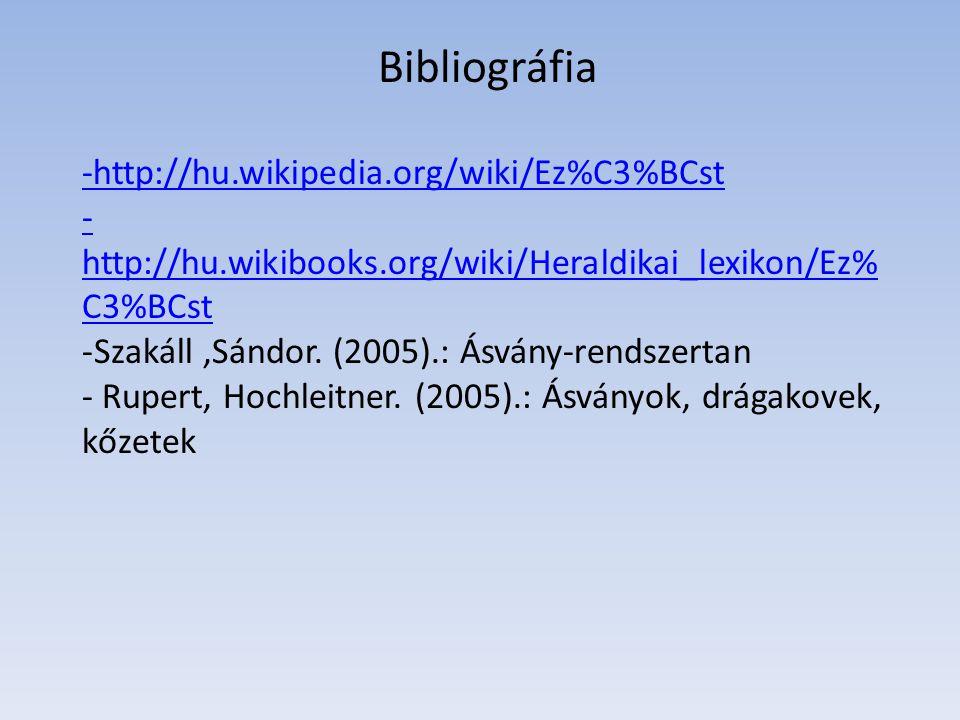 Bibliográfia -http://hu.wikipedia.org/wiki/Ez%C3%BCst
