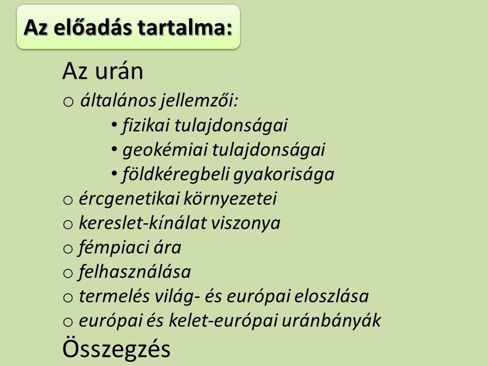 Az urán Összegzés Az előadás tartalma: általános jellemzői: