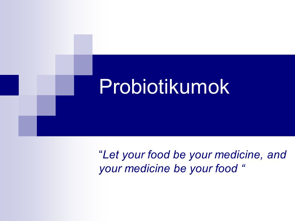 Probiotikumok Let your food be your medicine, and your medicine be your food