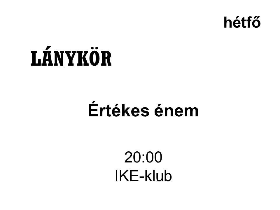 hétfő LÁNYKÖR Értékes énem 20:00 IKE-klub