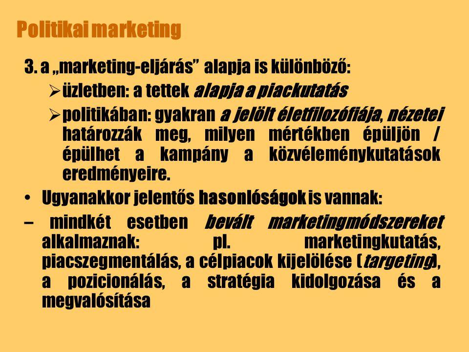 """Politikai marketing 3. a """"marketing-eljárás alapja is különböző:"""