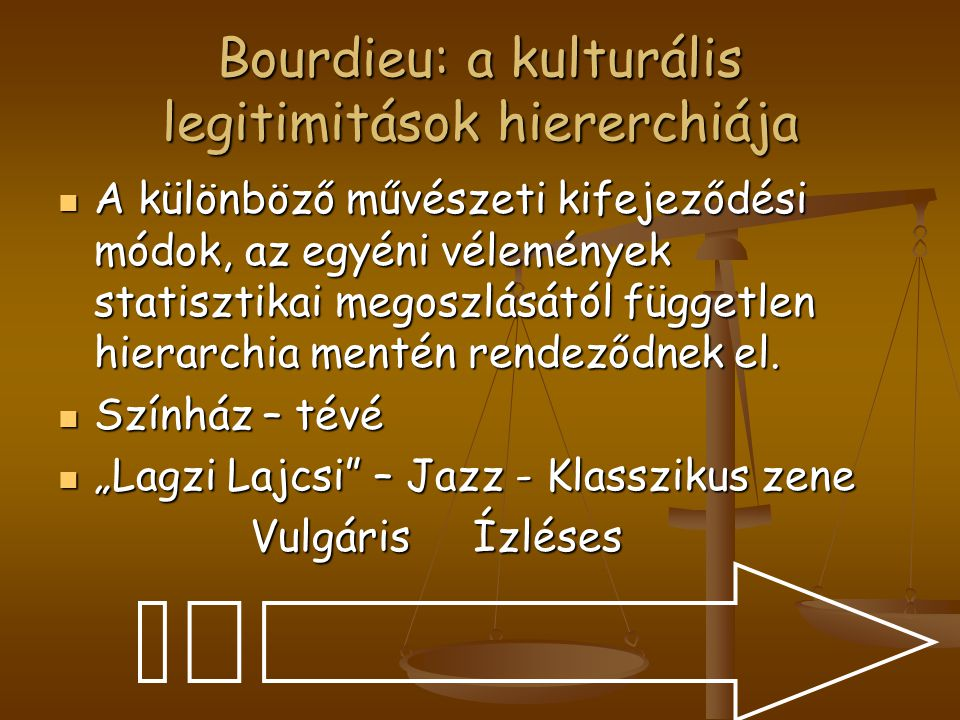 Bourdieu: a kulturális legitimitások hiererchiája
