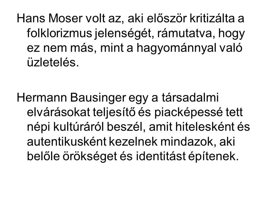 Hans Moser volt az, aki először kritizálta a folklorizmus jelenségét, rámutatva, hogy ez nem más, mint a hagyománnyal való üzletelés.