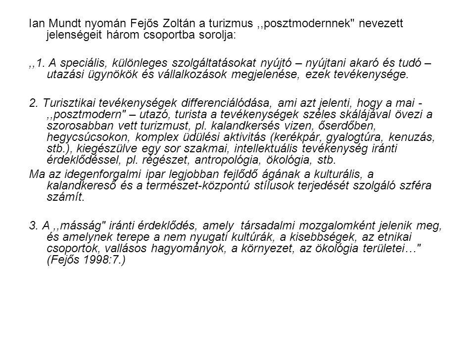 Ian Mundt nyomán Fejős Zoltán a turizmus ,,posztmodernnek nevezett jelenségeit három csoportba sorolja: