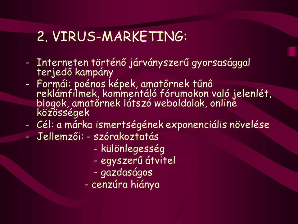 2. VIRUS-MARKETING: Interneten történő járványszerű gyorsasággal terjedő kampány.