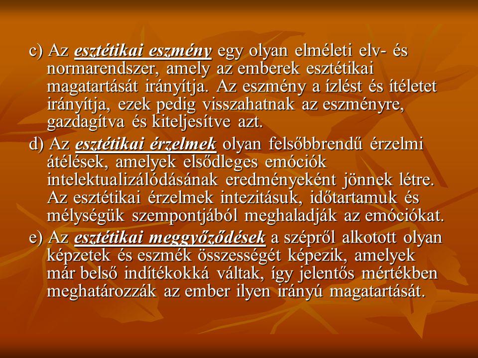 c) Az esztétikai eszmény egy olyan elméleti elv- és normarendszer, amely az emberek esztétikai magatartását irányítja. Az eszmény a ízlést és ítéletet irányítja, ezek pedig visszahatnak az eszményre, gazdagítva és kiteljesítve azt.