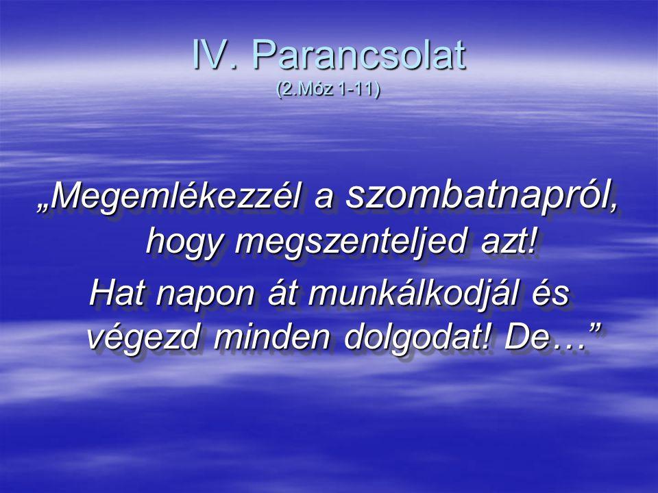"""IV. Parancsolat (2.Móz 1-11) """"Megemlékezzél a szombatnapról, hogy megszenteljed azt."""