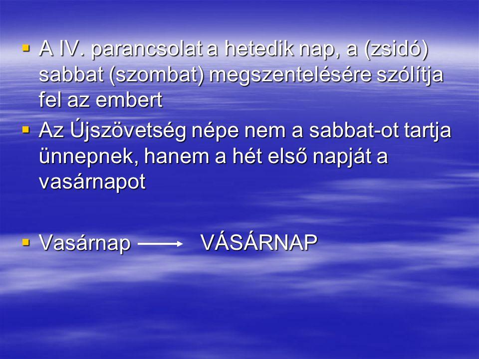 A IV. parancsolat a hetedik nap, a (zsidó) sabbat (szombat) megszentelésére szólítja fel az embert