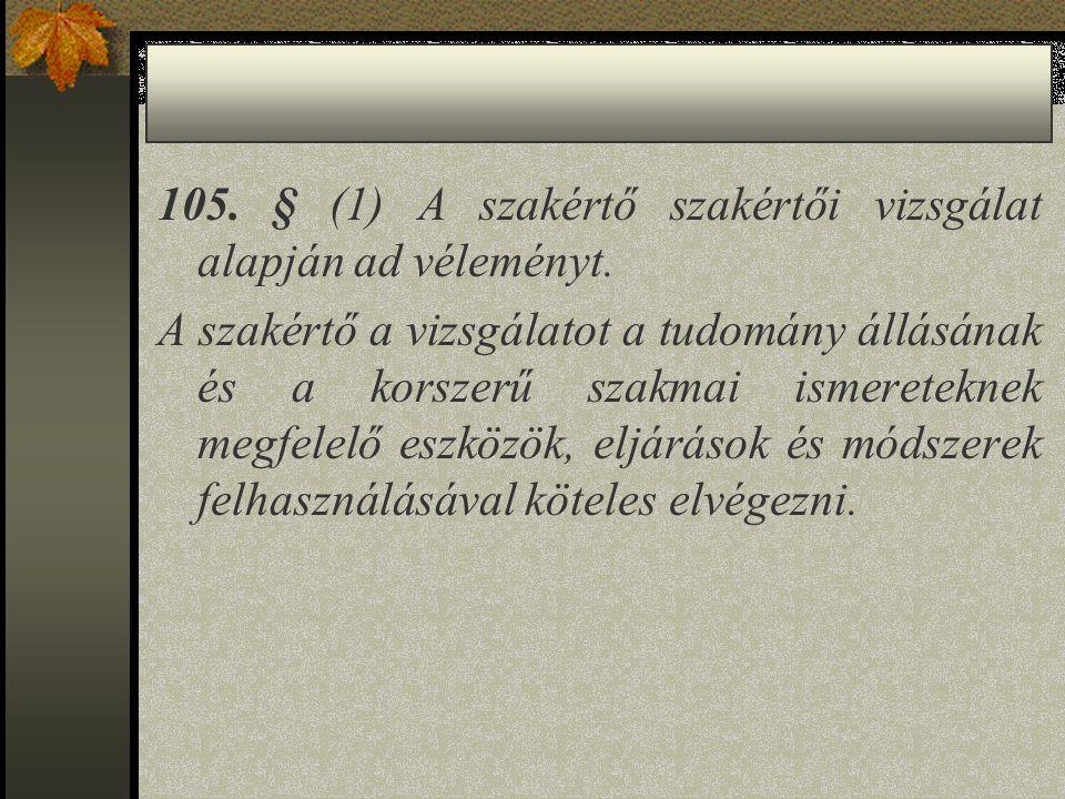 105. § (1) A szakértő szakértői vizsgálat alapján ad véleményt.