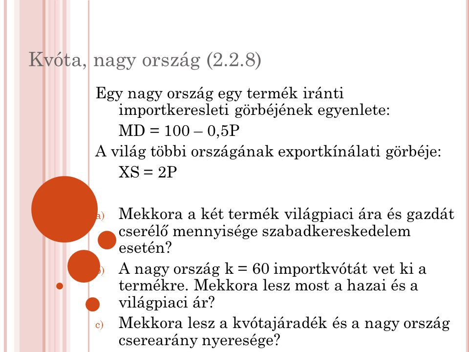 Kvóta, nagy ország (2.2.8) Egy nagy ország egy termék iránti importkeresleti görbéjének egyenlete: