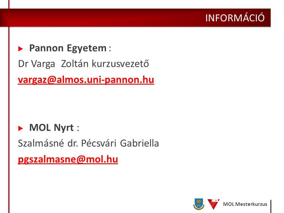 INFORMÁCIÓ Pannon Egyetem : Dr Varga Zoltán kurzusvezető. vargaz@almos.uni-pannon.hu. MOL Nyrt :