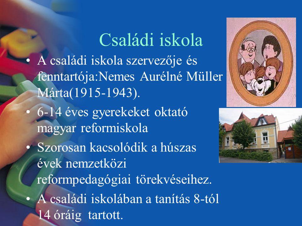 Családi iskola A családi iskola szervezője és fenntartója:Nemes Aurélné Müller Márta(1915-1943). 6-14 éves gyerekeket oktató magyar reformiskola.