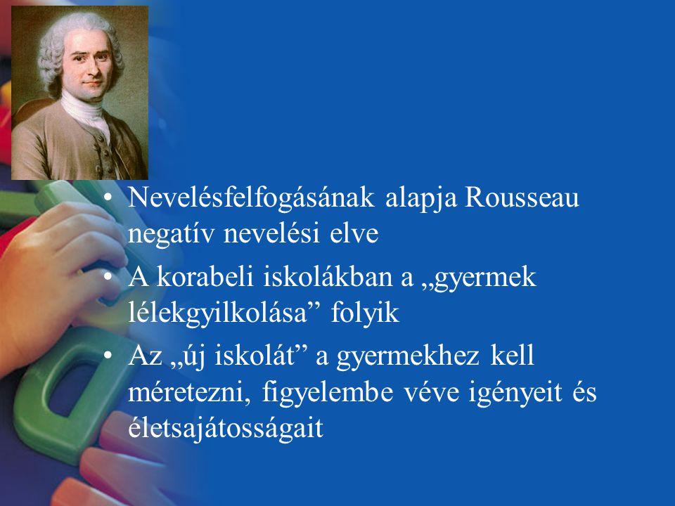 Nevelésfelfogásának alapja Rousseau negatív nevelési elve