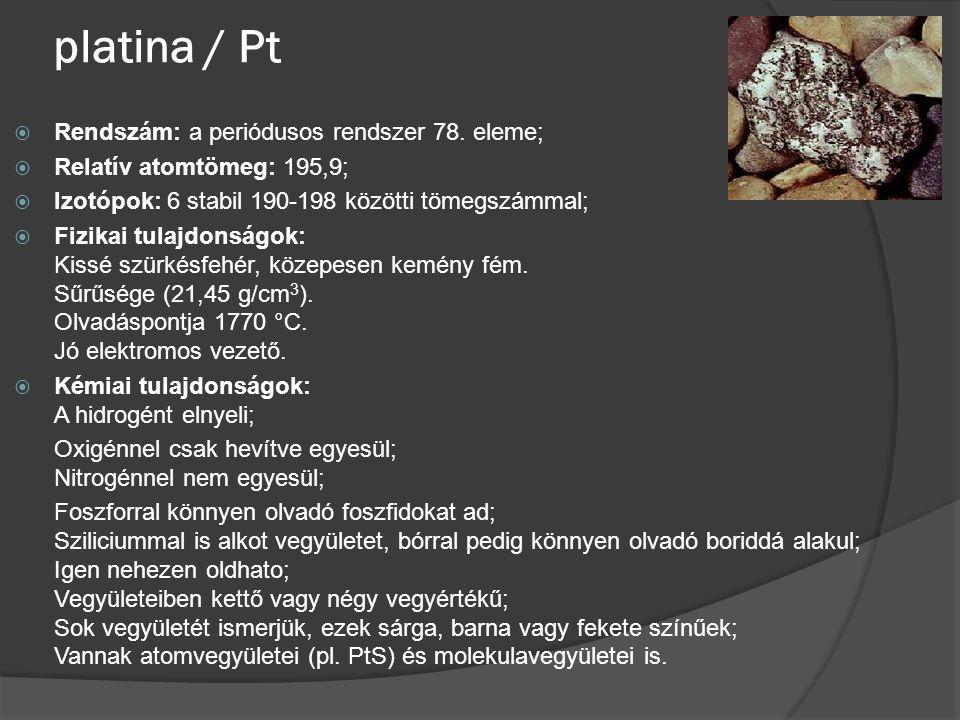 platina / Pt Rendszám: a periódusos rendszer 78. eleme;