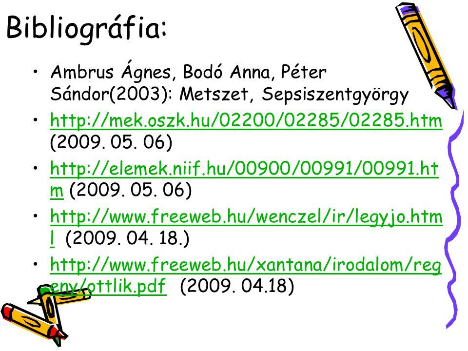 Bibliográfia: Ambrus Ágnes, Bodó Anna, Péter Sándor(2003): Metszet, Sepsiszentgyörgy. http://mek.oszk.hu/02200/02285/02285.htm (2009. 05. 06)