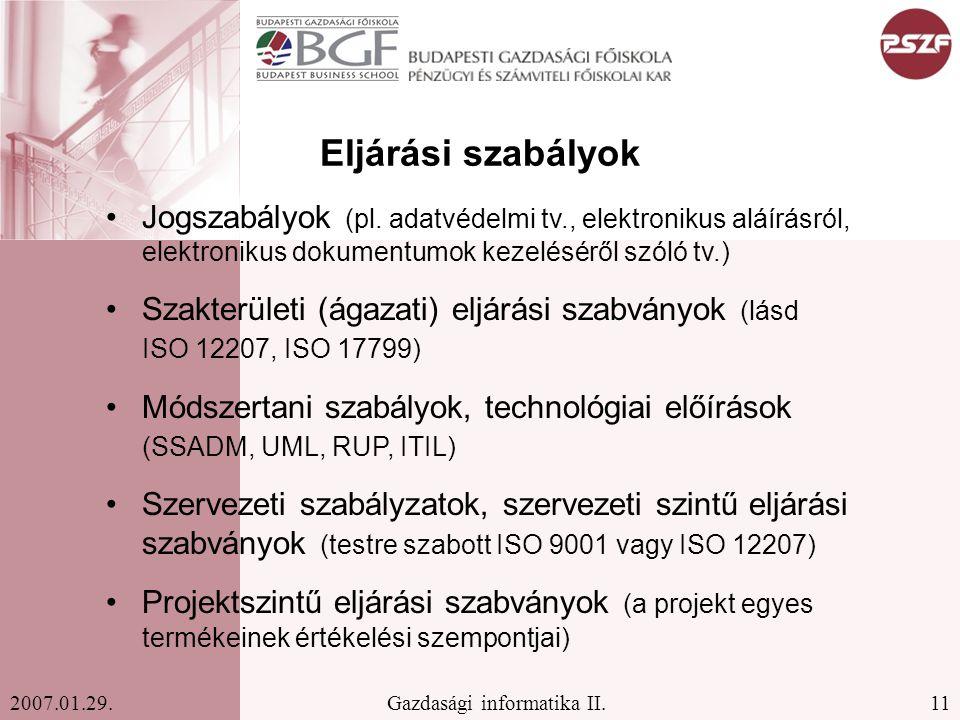 Eljárási szabályok Jogszabályok (pl. adatvédelmi tv., elektronikus aláírásról, elektronikus dokumentumok kezeléséről szóló tv.)