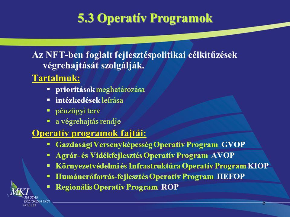 5.3 Operatív Programok Az NFT-ben foglalt fejlesztéspolitikai célkitűzések végrehajtását szolgálják.