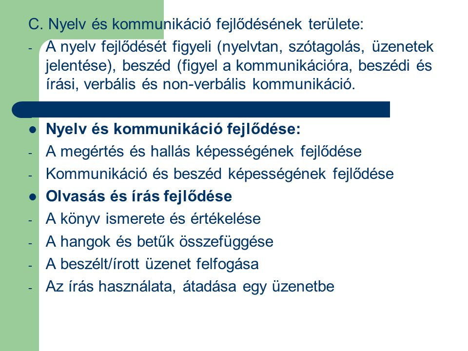 C. Nyelv és kommunikáció fejlődésének területe:
