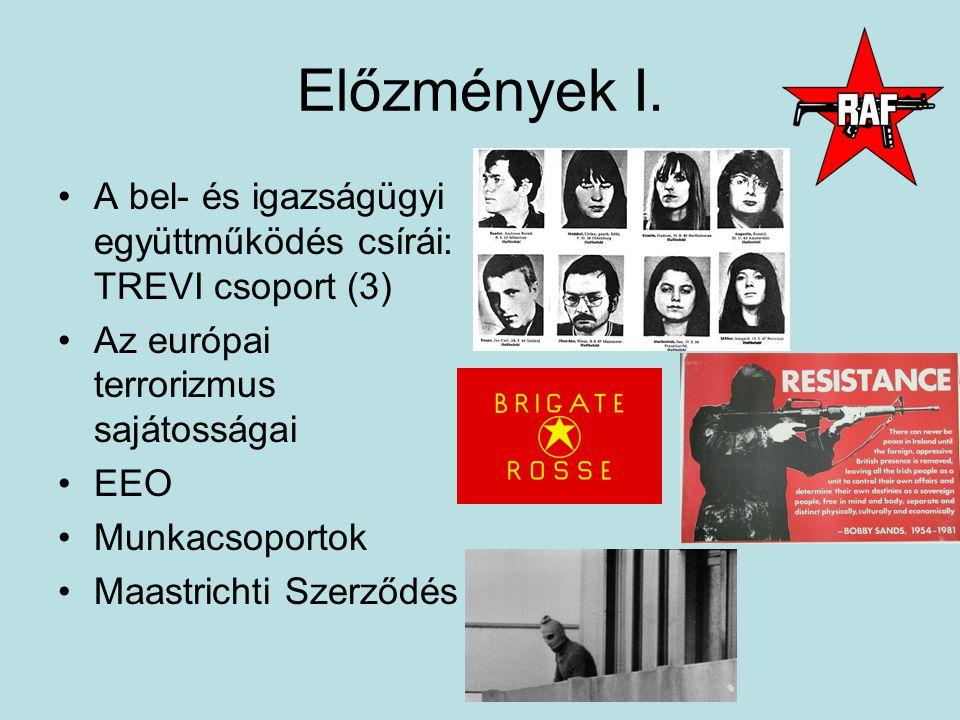 Előzmények I. A bel- és igazságügyi együttműködés csírái: TREVI csoport (3) Az európai terrorizmus sajátosságai.