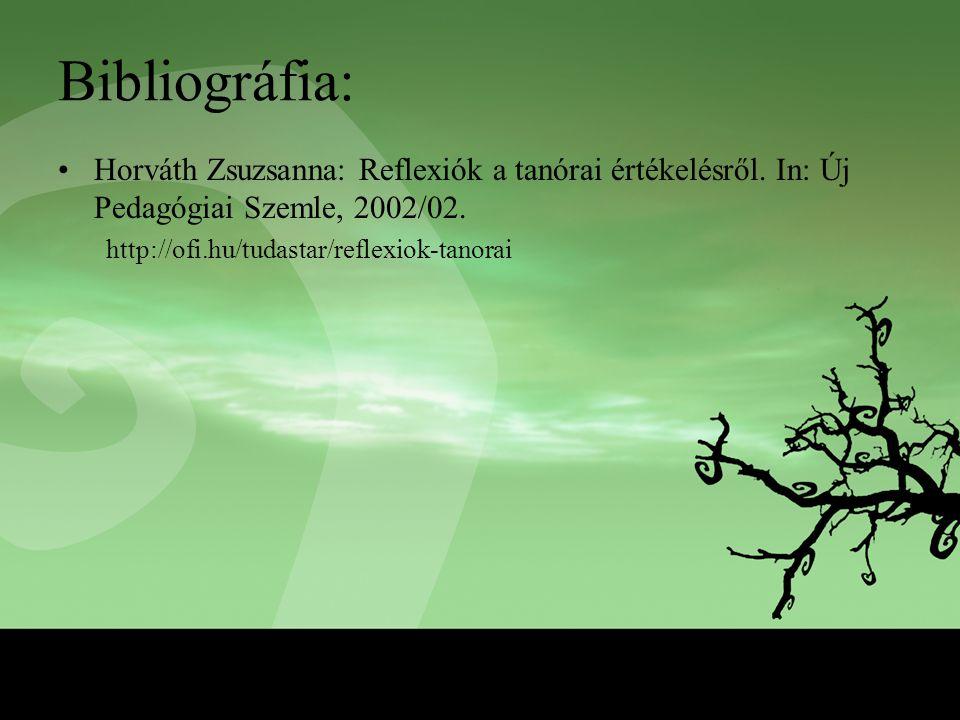 Bibliográfia: Horváth Zsuzsanna: Reflexiók a tanórai értékelésről. In: Új Pedagógiai Szemle, 2002/02.