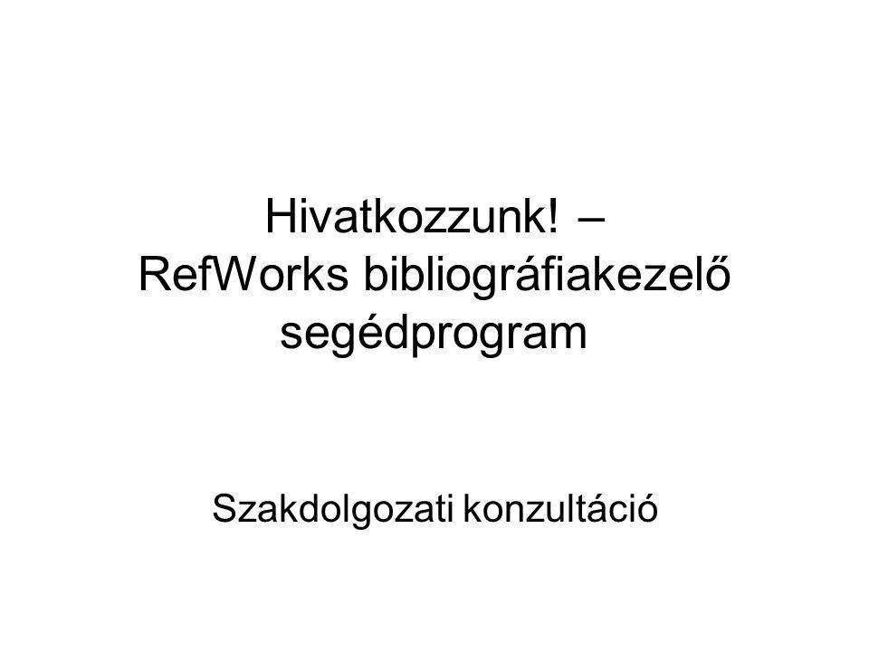 Hivatkozzunk! – RefWorks bibliográfiakezelő segédprogram