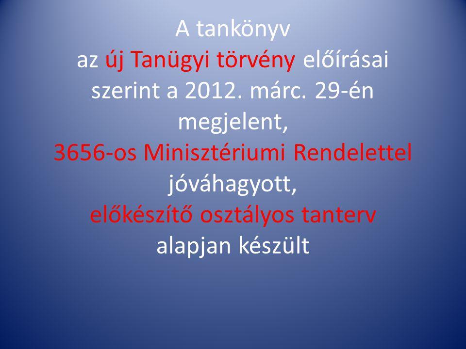 A tankönyv az új Tanügyi törvény előírásai szerint a 2012. márc