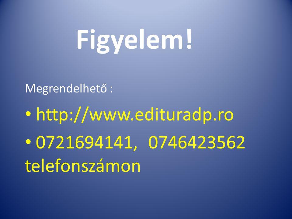 Figyelem! http://www.edituradp.ro 0721694141, 0746423562 telefonszámon