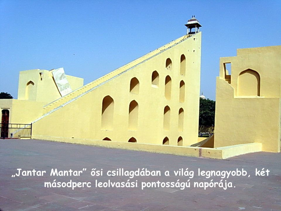 """""""Jantar Mantar ősi csillagdában a világ legnagyobb, két másodperc leolvasási pontosságú napórája."""