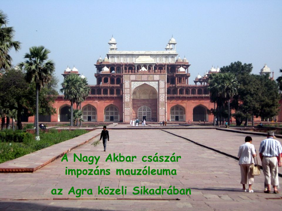 A Nagy Akbar császár impozáns mauzóleuma az Agra közeli Sikadrában