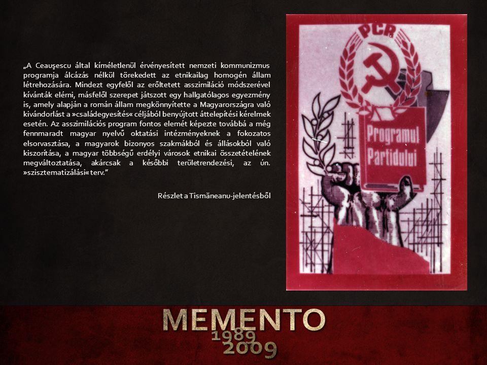 """""""A Ceauşescu által kíméletlenül érvényesített nemzeti kommunizmus programja álcázás nélkül törekedett az etnikailag homogén állam létrehozására."""