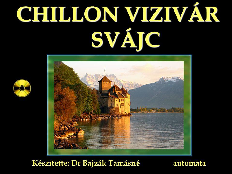 CHILLON VIZIVÁR SVÁJC Készítette: Dr Bajzák Tamásné automata