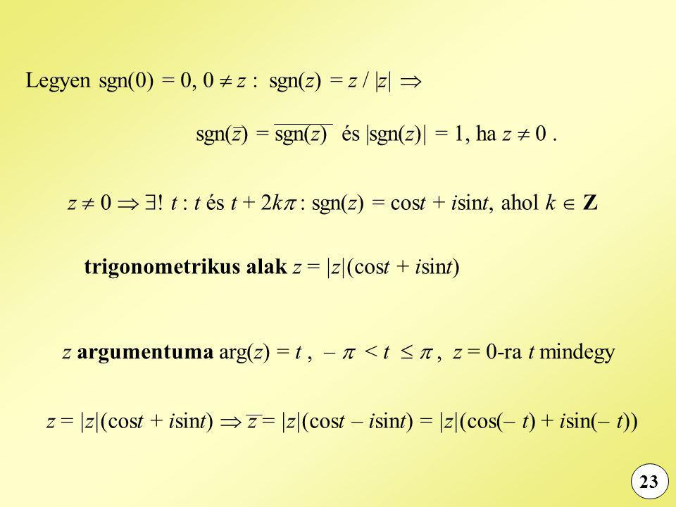 Legyen sgn(0) = 0, 0  z : sgn(z) = z / |z| 
