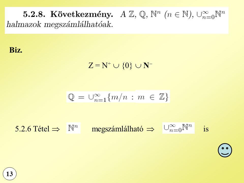 Biz. Z = N+  {0}  N 5.2.6 Tétel  megszámlálható  is 13