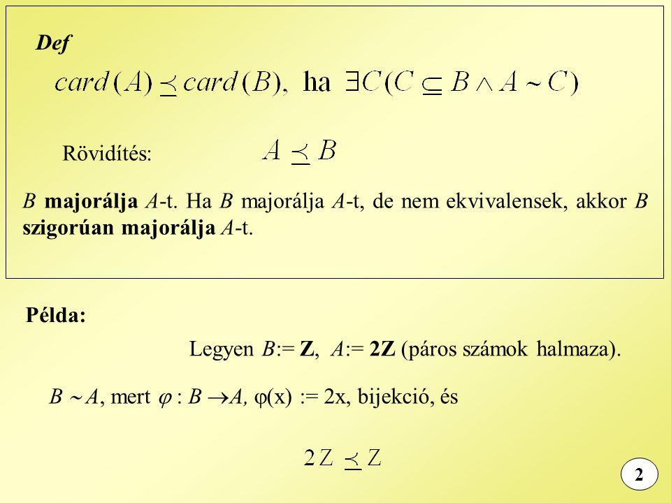 B  A, mert  : B A, (x) := 2x, bijekció, és