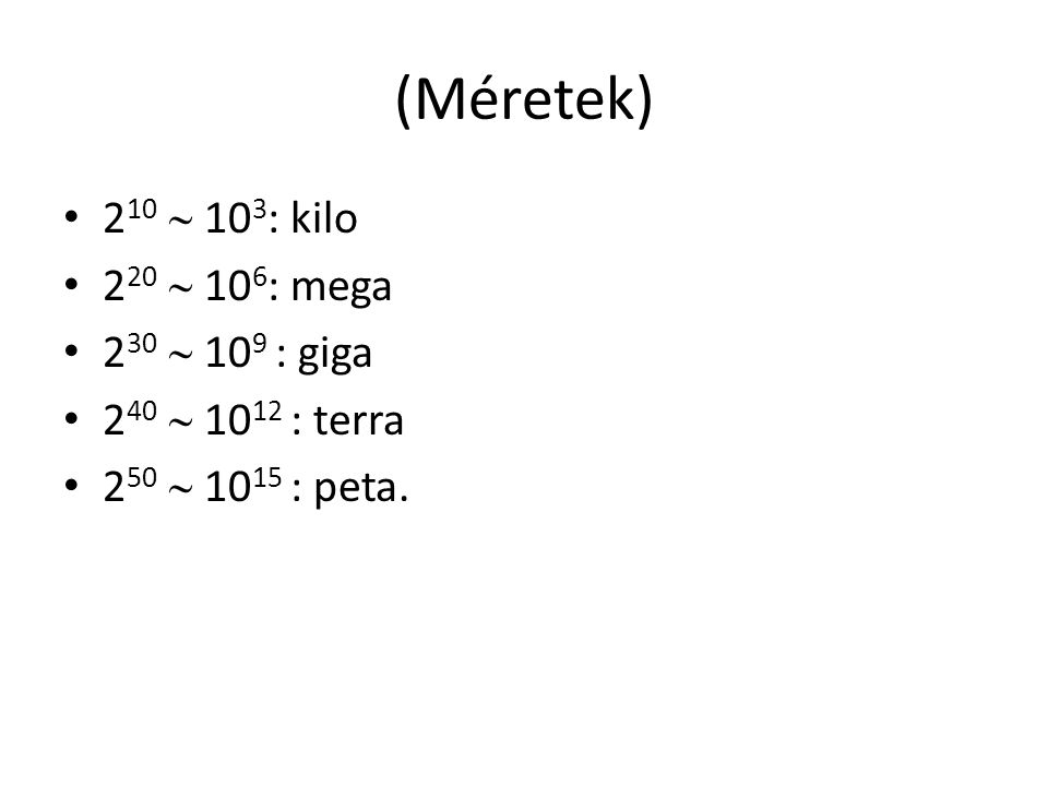 (Méretek) 210  103: kilo 220  106: mega 230  109 : giga