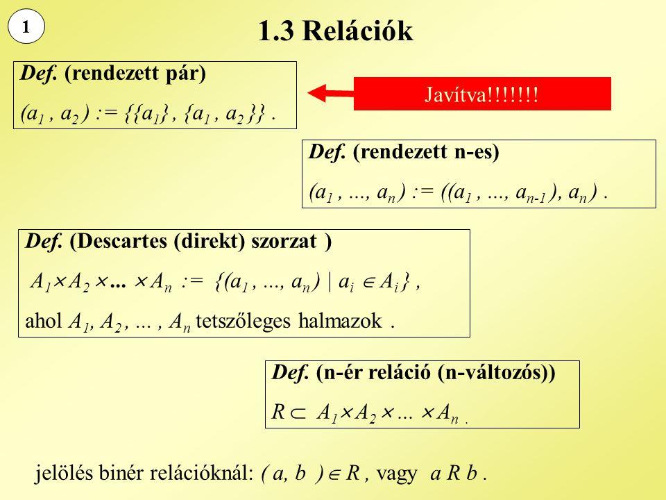 1.3 Relációk Def. (rendezett pár) (a1 , a2 ) := {{a1} , {a1 , a2 }} .