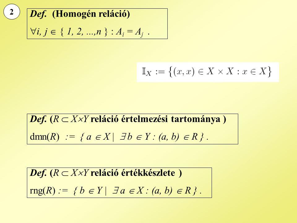 Def. (Homogén reláció) i, j  { 1, 2, ...,n } : Ai = Aj .