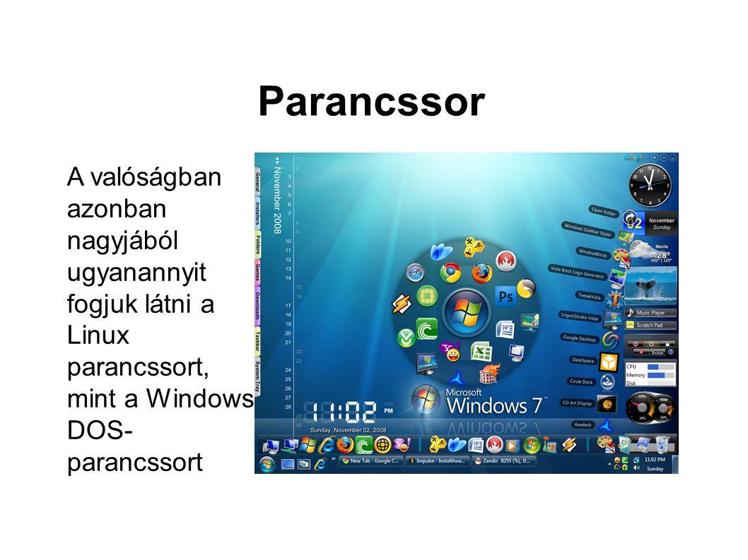Parancssor A valóságban azonban nagyjából ugyanannyit fogjuk látni a Linux parancssort, mint a Windows DOS- parancssort.