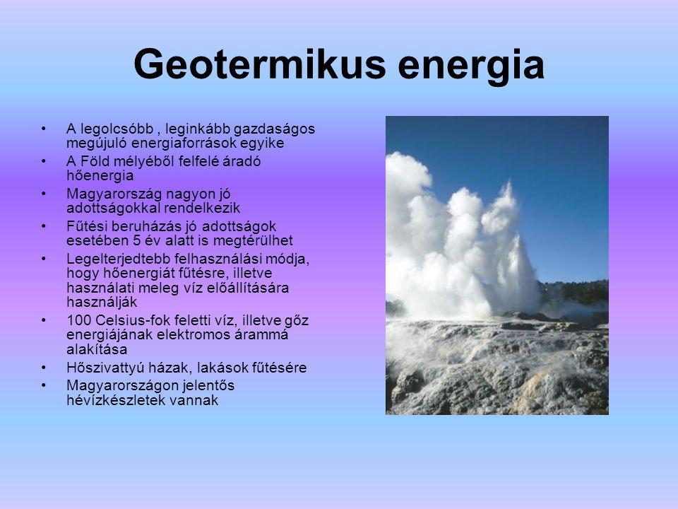 Geotermikus energia A legolcsóbb , leginkább gazdaságos megújuló energiaforrások egyike. A Föld mélyéből felfelé áradó hőenergia.