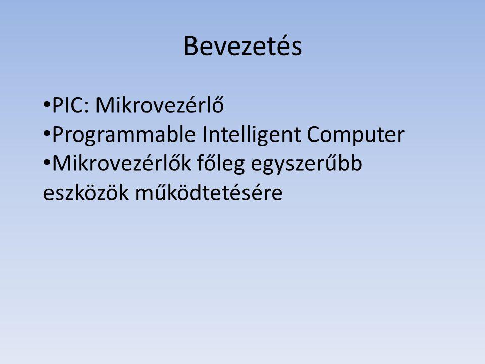 Bevezetés PIC: Mikrovezérlő Programmable Intelligent Computer