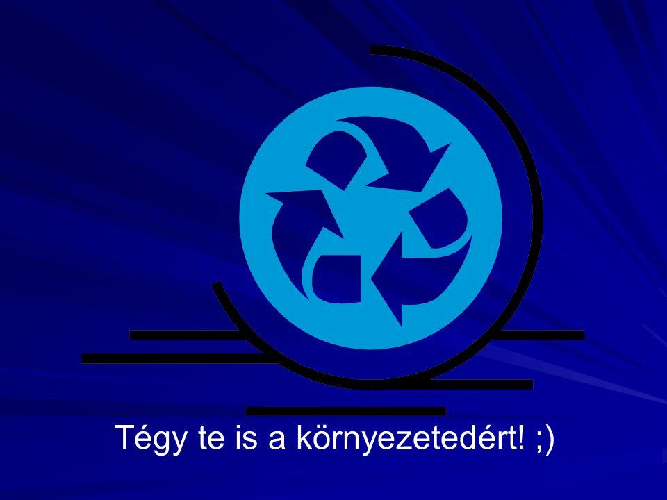 Tégy te is a környezetedért! ;)